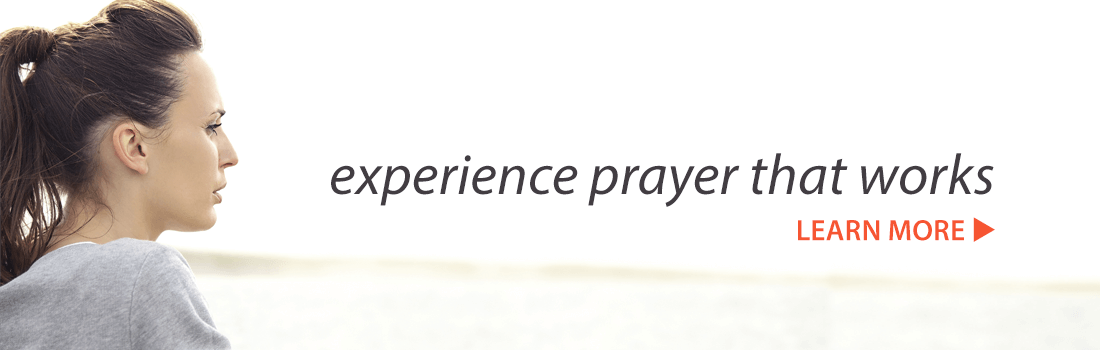 Experience prayer that works