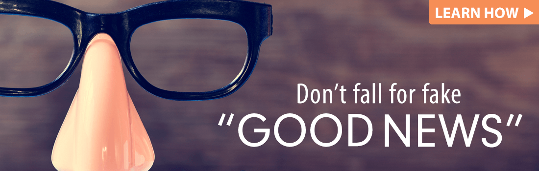 Don't fall for fake 'good news'